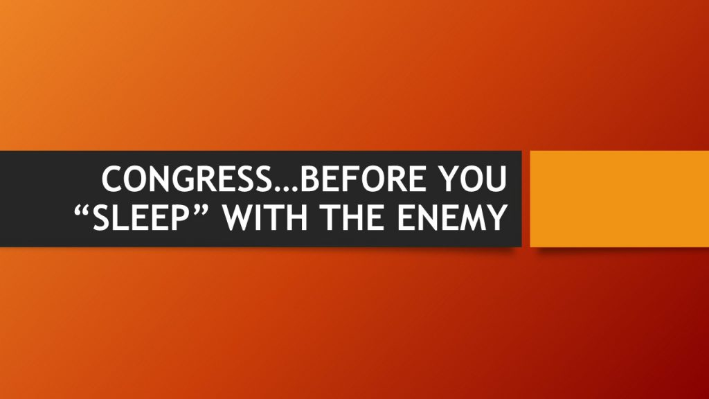 "CONGRESS…BEFORE YOU ""SLEEP"" WITH THE ENEMY"