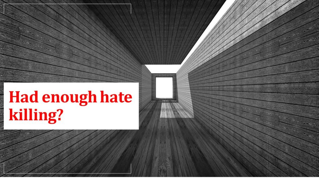Had Enough Hate Killing…? Want to Stop It..?
