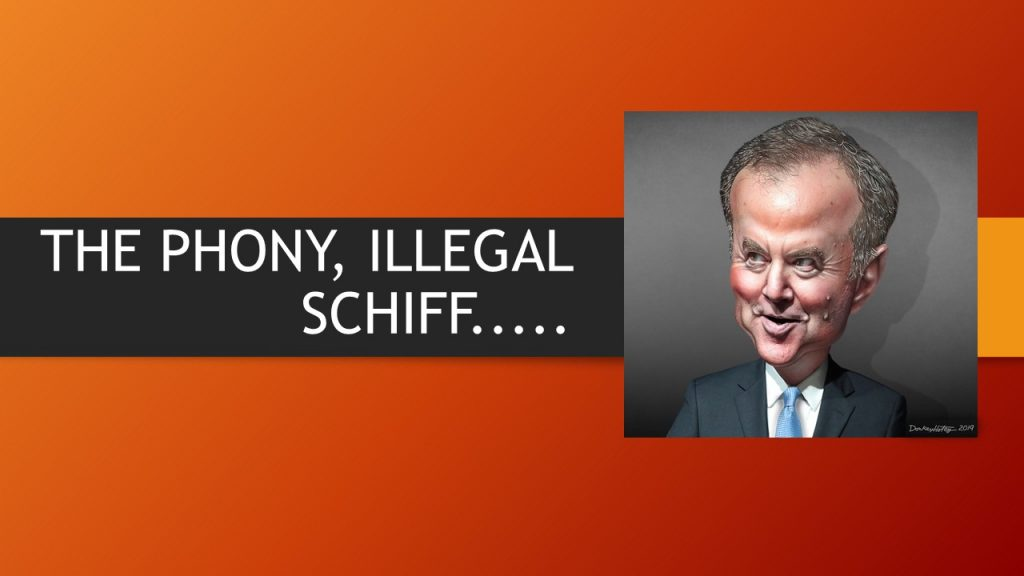 THE PHONY, ILLEGAL SCHIFF…..