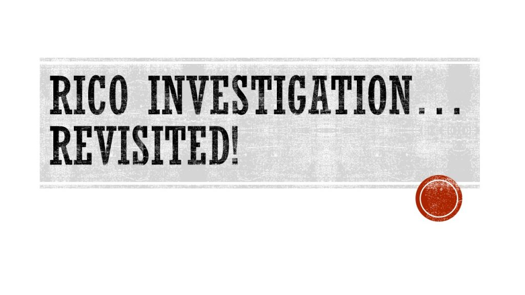 RICO INVESTIGATION…REVISITED!