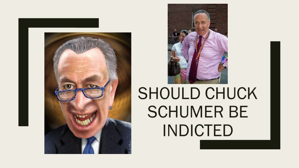 SHOULD CHUCK SCHUMER BE INDICTED