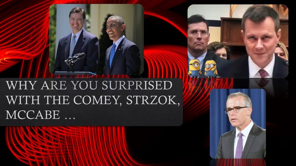 WHY ARE YOU SURPRISED WITH THE COMEY, STRZOK, MCCABE …